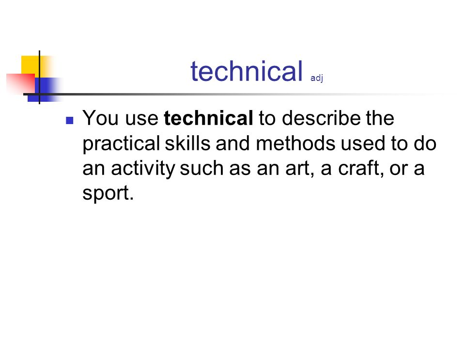 technical adj You use technical to describe the practical skills and methods used to do an activity such as an art, a craft, or a sport.