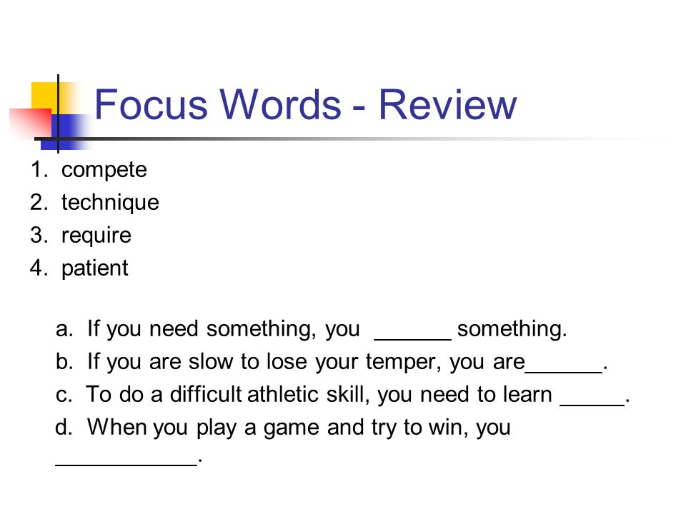 Focus Words - Review 1. compete 2. technique 3. require 4. patient