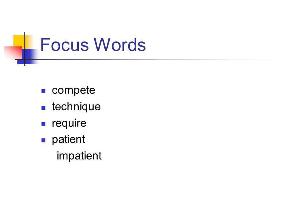 Focus Words compete technique require patient impatient