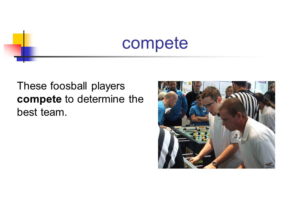 compete These foosball players compete to determine the best team.