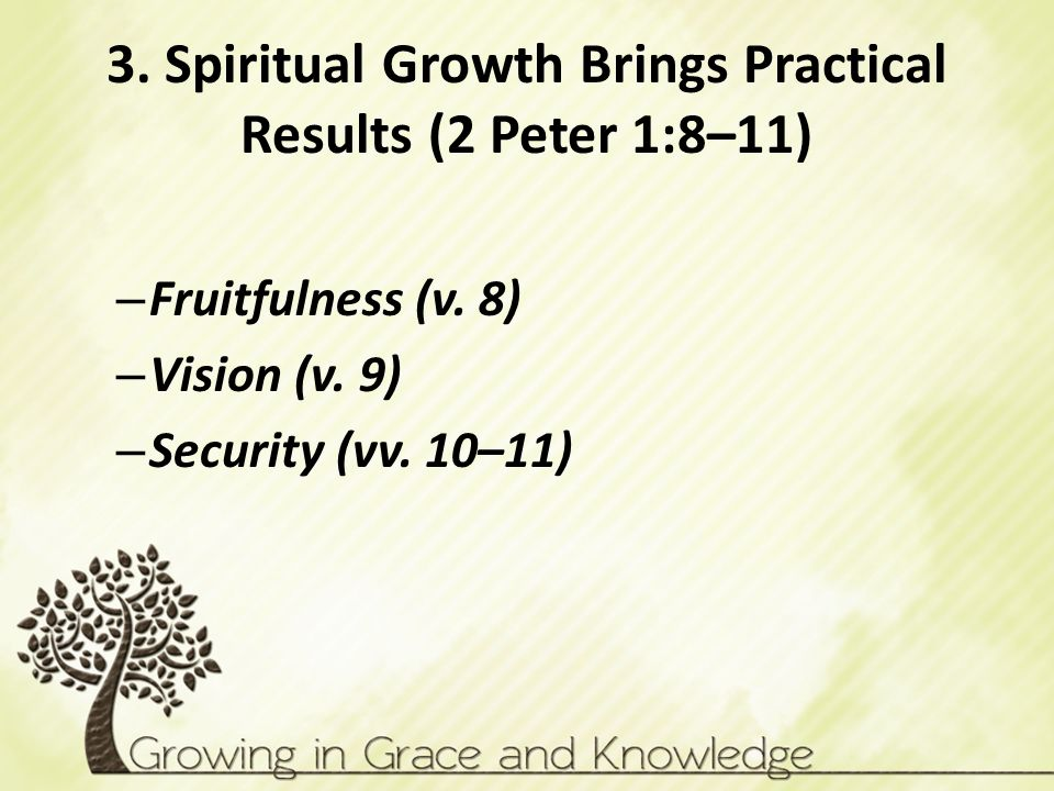 3. Spiritual Growth Brings Practical Results (2 Peter 1:8–11)