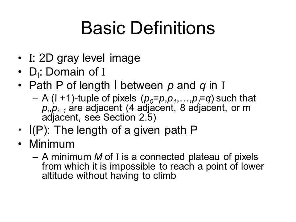 Basic Definitions I: 2D gray level image DI: Domain of I