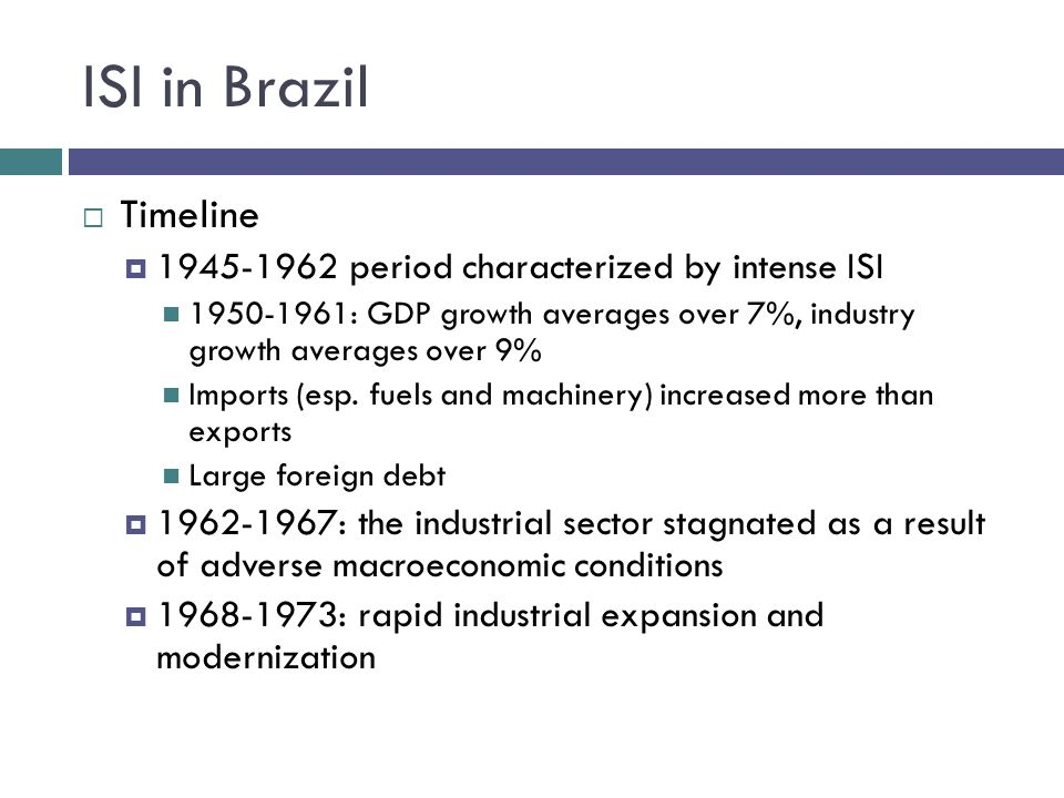 ISI in Brazil Timeline 1945-1962 period characterized by intense ISI