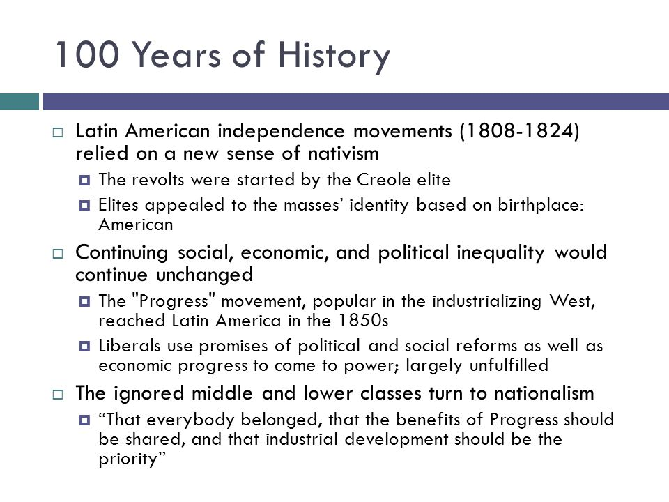 100 Years of History Latin American independence movements (1808-1824) relied on a new sense of nativism.