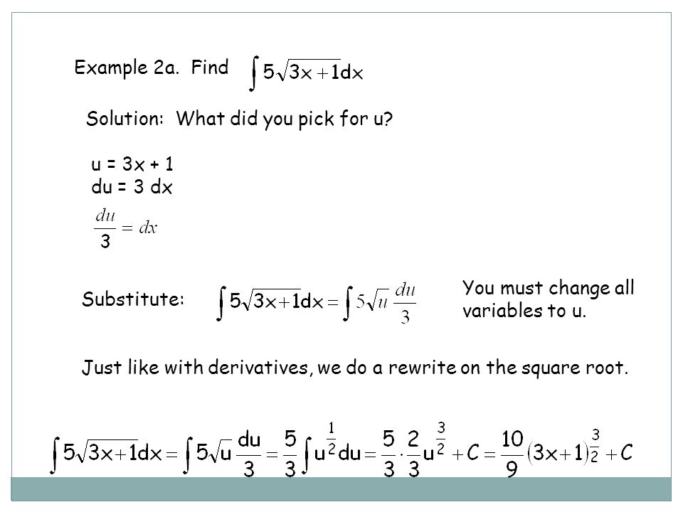Example 2a. Find Solution: What did you pick for u u = 3x + 1. du = 3 dx. You must change all variables to u.