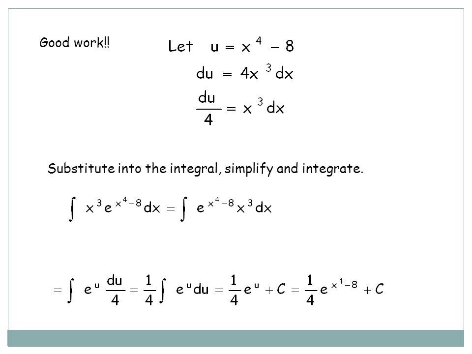 Good work!! Substitute into the integral, simplify and integrate.