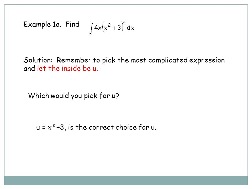 Example 1a. Find Solution: Remember to pick the most complicated expression and let the inside be u.