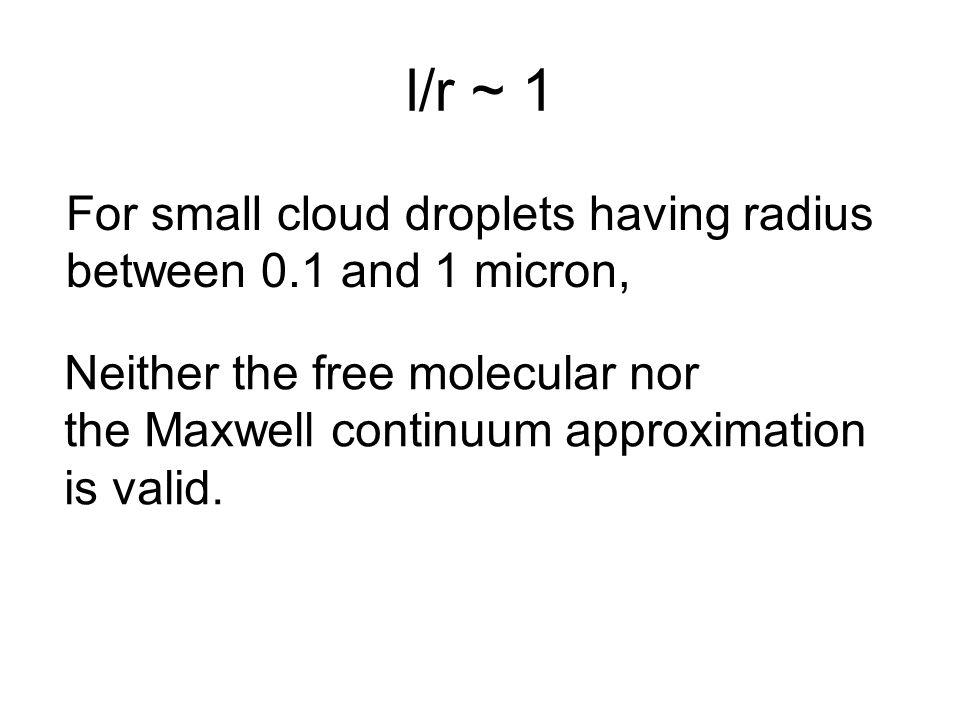 l/r ~ 1 For small cloud droplets having radius