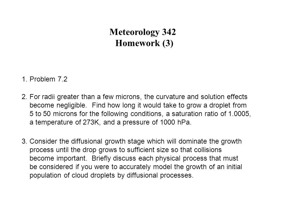 Meteorology 342 Homework (3) 1. Problem 7.2. 2. For radii greater than a few microns, the curvature and solution effects.
