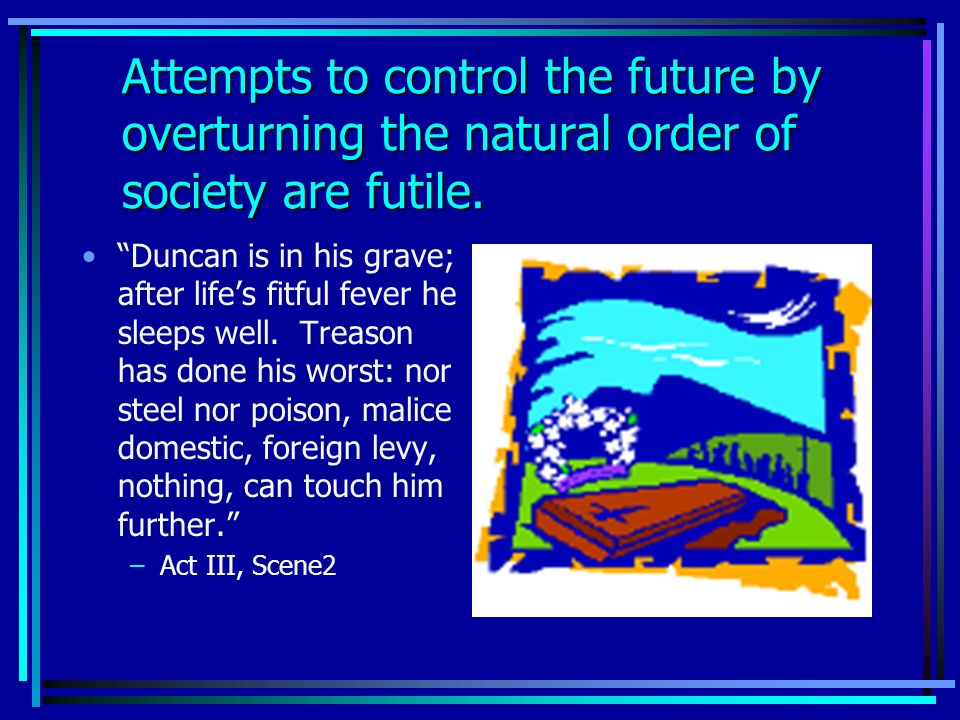 Attempts to control the future by overturning the natural order of society are futile.