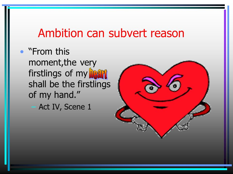 Ambition can subvert reason