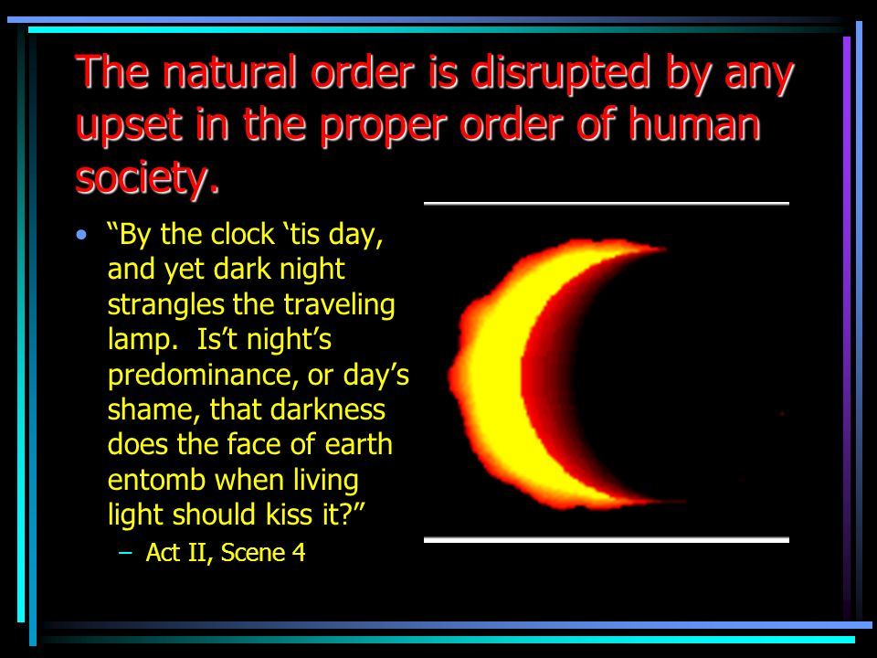 The natural order is disrupted by any upset in the proper order of human society.
