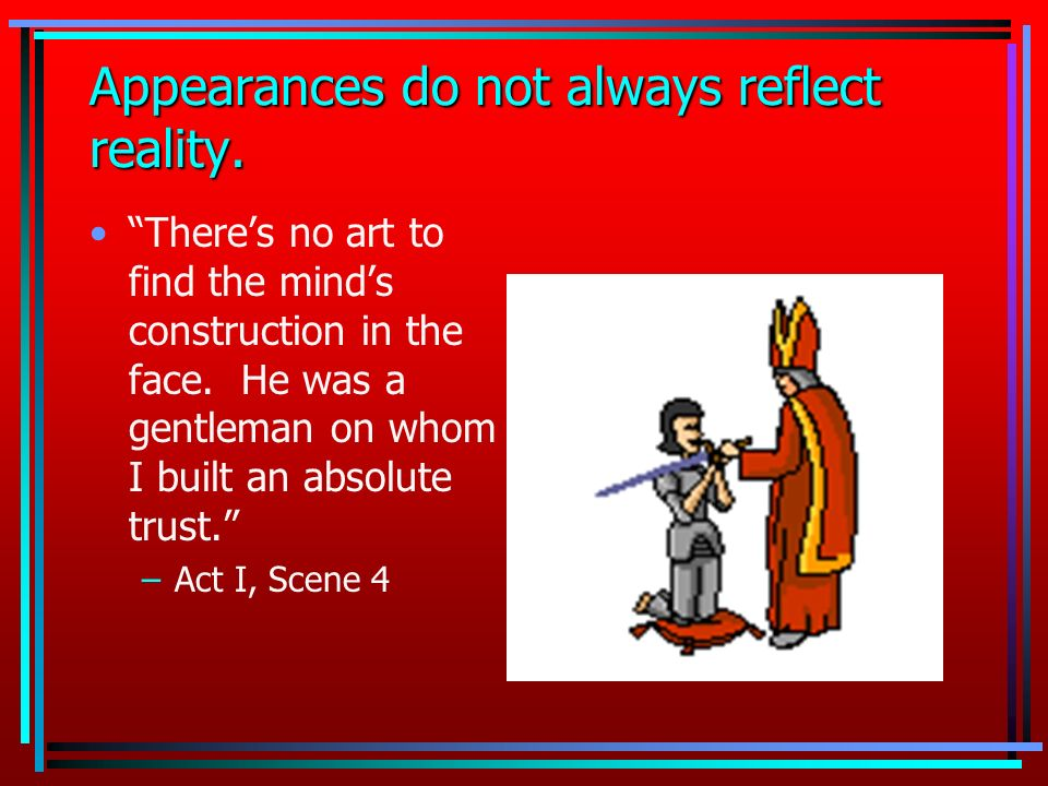 Appearances do not always reflect reality.