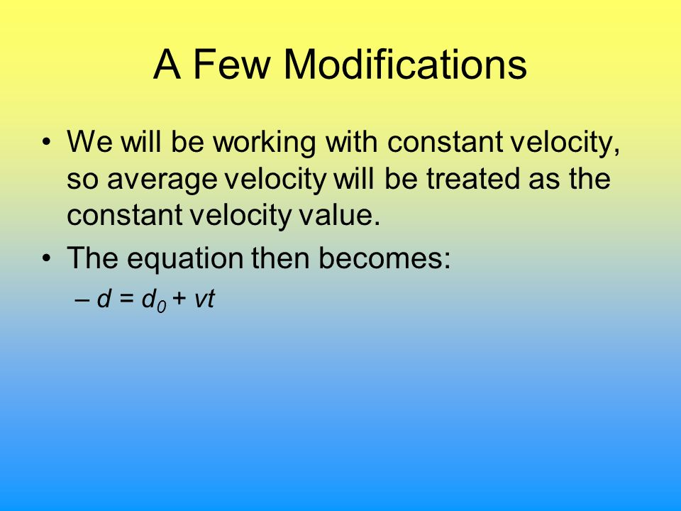 A Few Modifications We will be working with constant velocity, so average velocity will be treated as the constant velocity value.