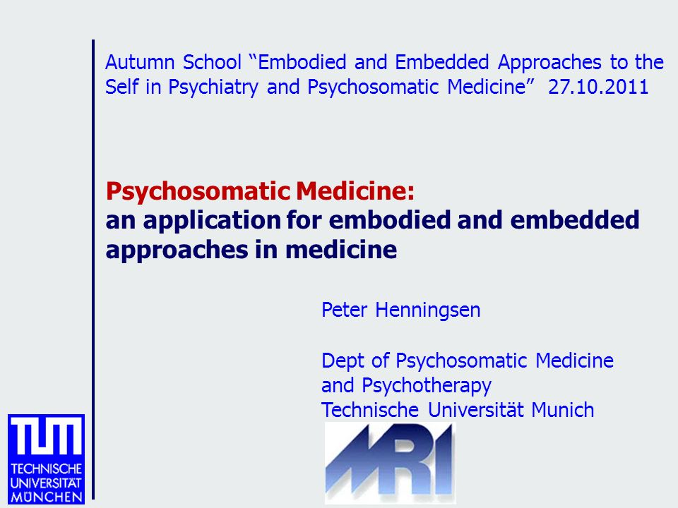 Autumn School Embodied and Embedded Approaches to the Self in Psychiatry and Psychosomatic Medicine 27.10.2011