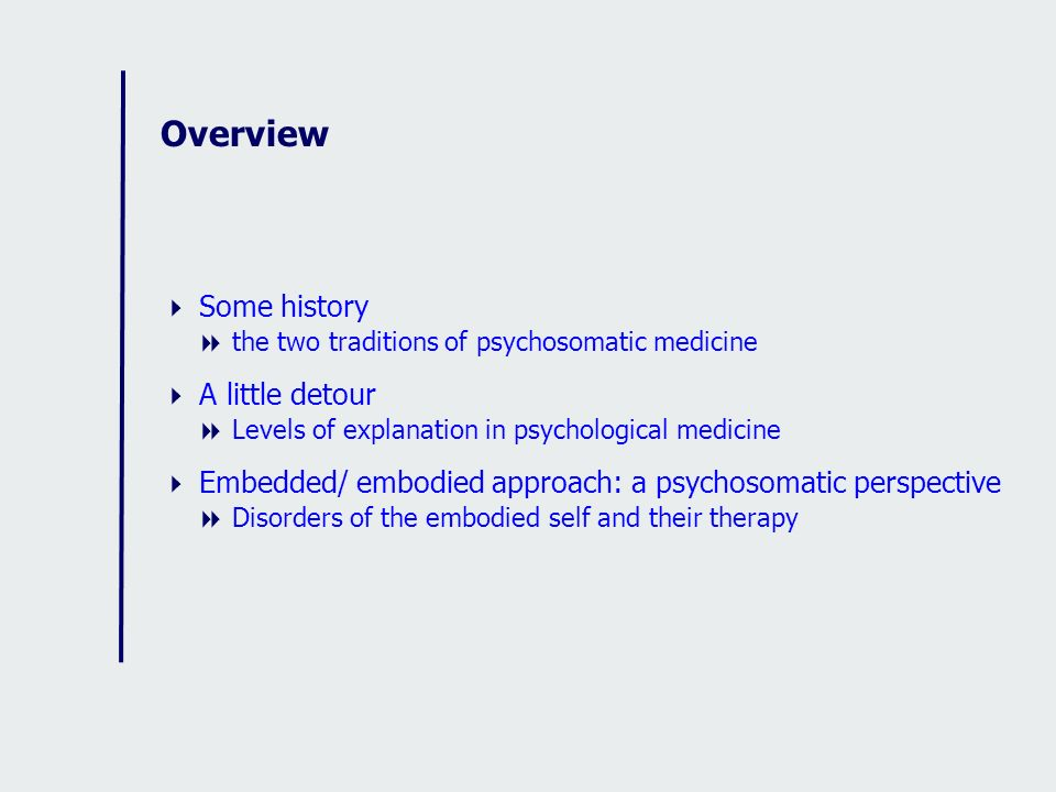Overview Some history  the two traditions of psychosomatic medicine