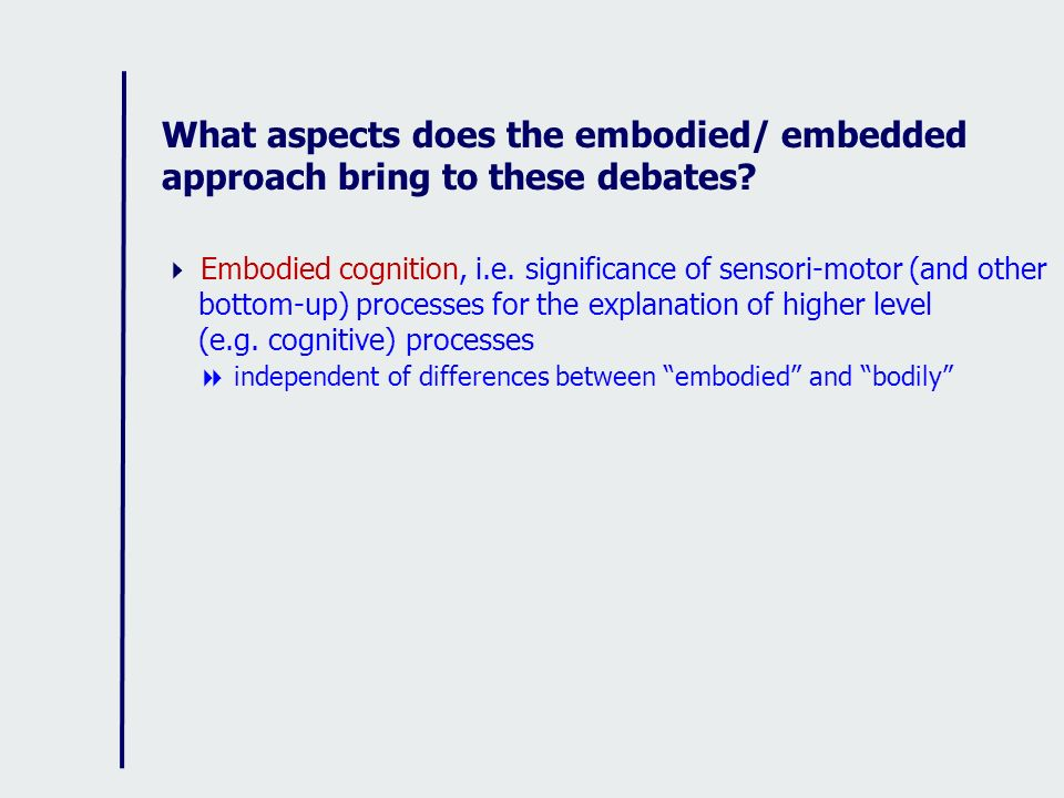 What aspects does the embodied/ embedded approach bring to these debates