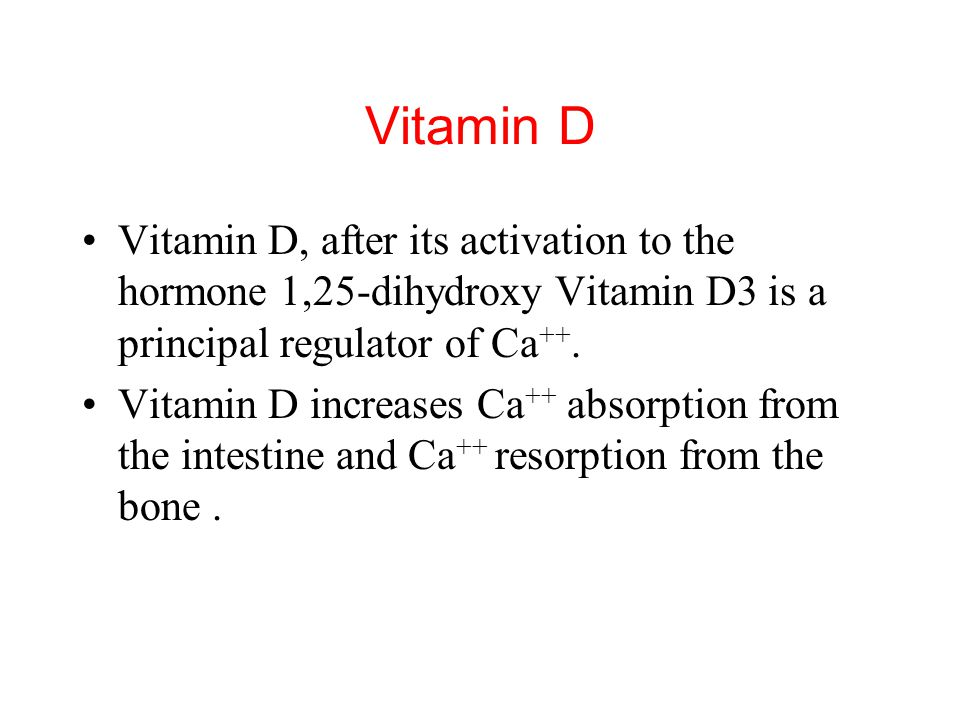 Vitamin D Vitamin D, after its activation to the hormone 1,25-dihydroxy Vitamin D3 is a principal regulator of Ca++.