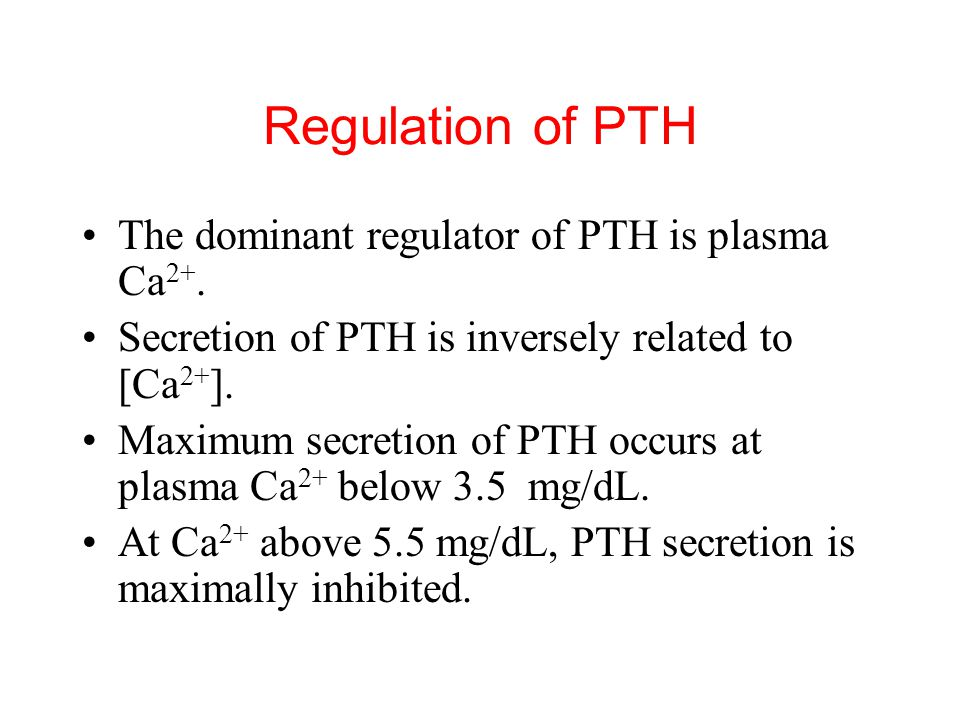Regulation of PTH The dominant regulator of PTH is plasma Ca2+.