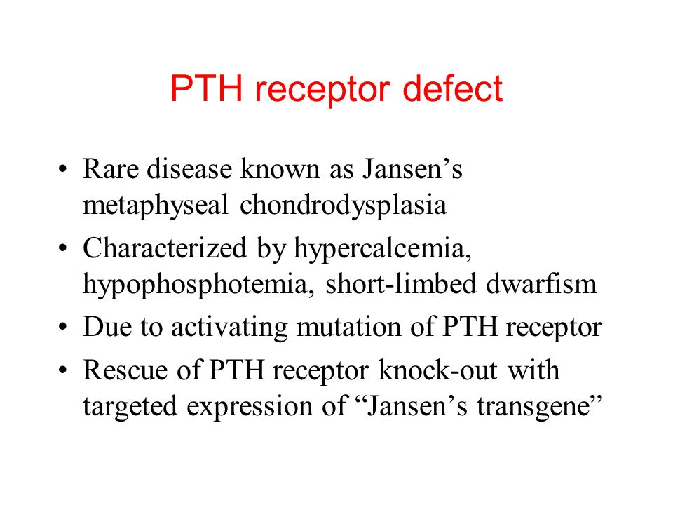 PTH receptor defect Rare disease known as Jansen's metaphyseal chondrodysplasia.
