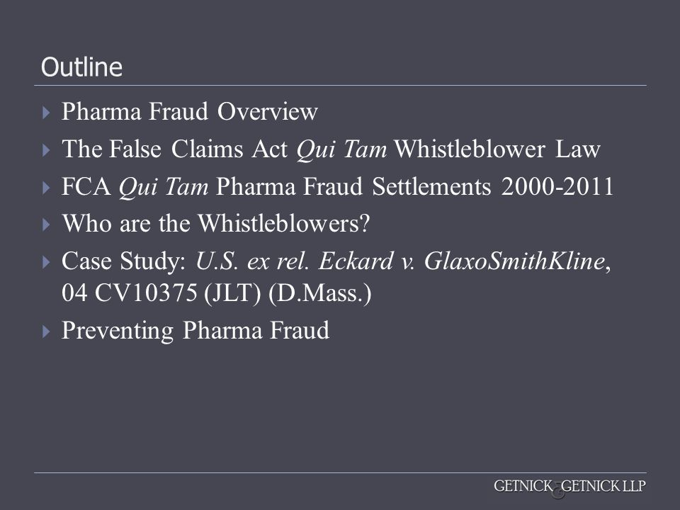 Outline Pharma Fraud Overview. The False Claims Act Qui Tam Whistleblower Law. FCA Qui Tam Pharma Fraud Settlements 2000-2011.