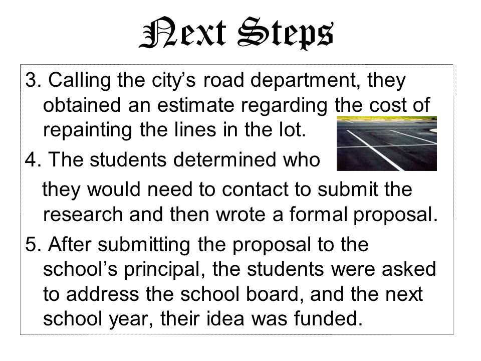 Next Steps3. Calling the city's road department, they obtained an estimate regarding the cost of repainting the lines in the lot.