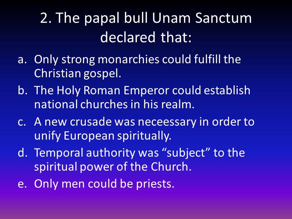 2. The papal bull Unam Sanctum declared that: