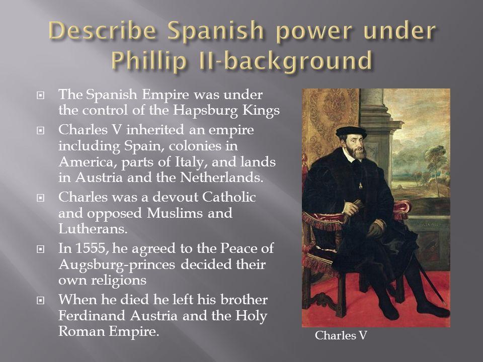Describe Spanish power under Phillip II-background