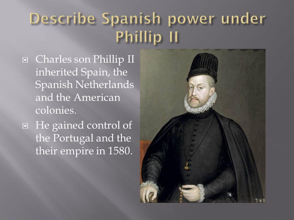 Describe Spanish power under Phillip II