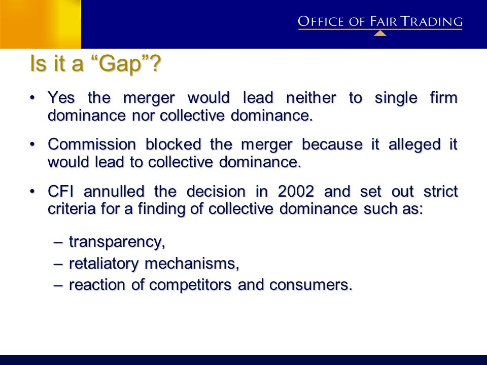 Is it a Gap Yes the merger would lead neither to single firm dominance nor collective dominance.