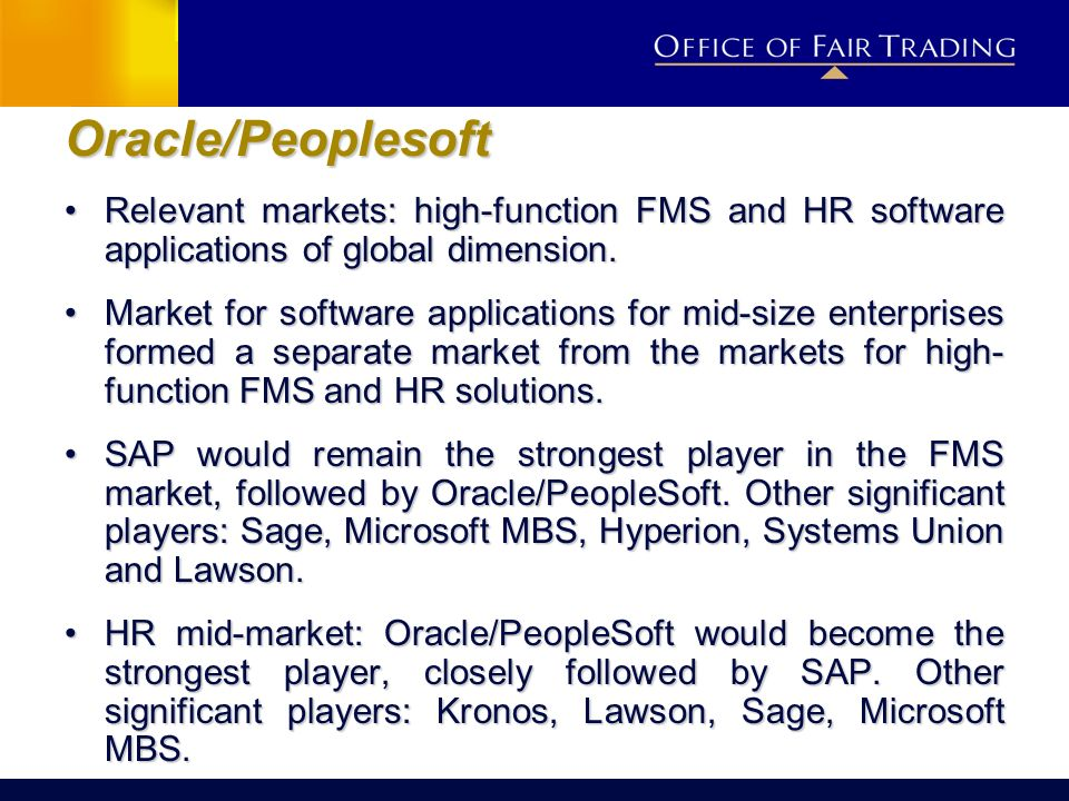 Oracle/Peoplesoft Relevant markets: high-function FMS and HR software applications of global dimension.