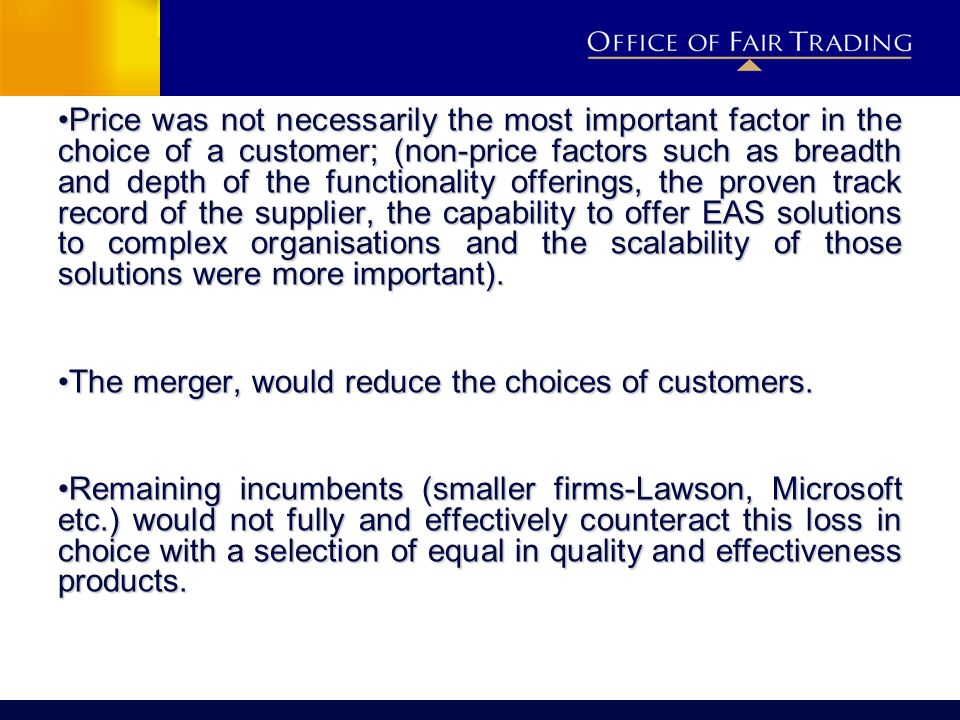Price was not necessarily the most important factor in the choice of a customer; (non-price factors such as breadth and depth of the functionality offerings, the proven track record of the supplier, the capability to offer EAS solutions to complex organisations and the scalability of those solutions were more important).