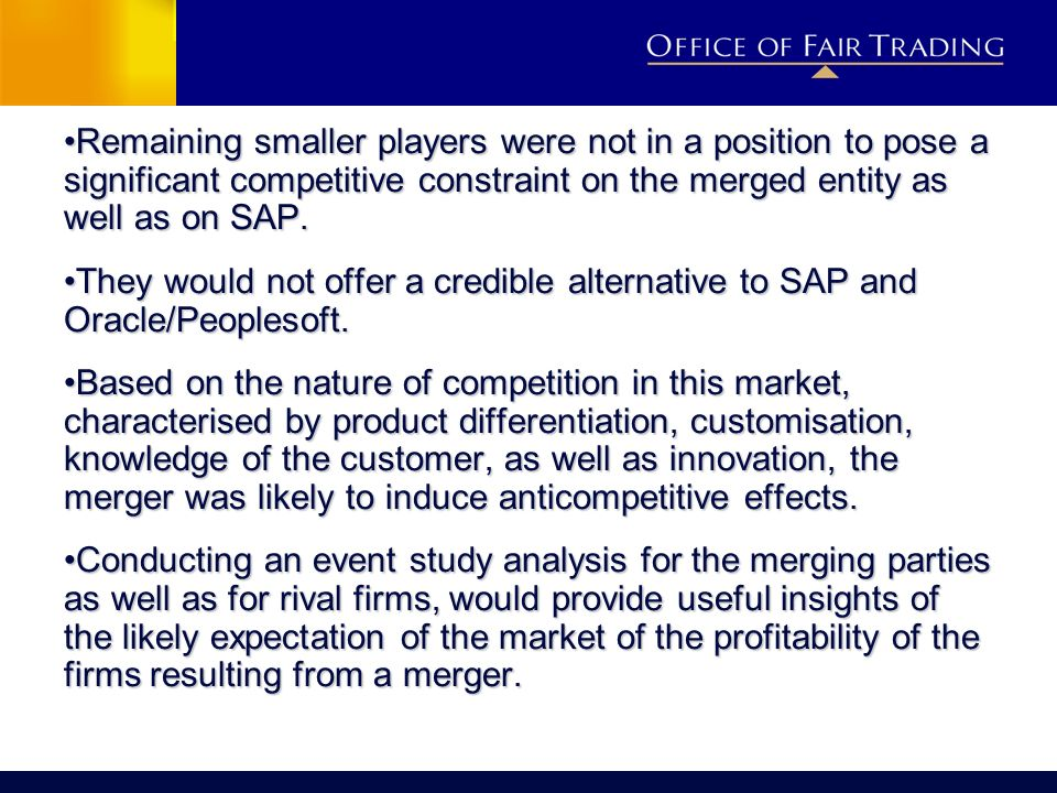 Remaining smaller players were not in a position to pose a significant competitive constraint on the merged entity as well as on SAP.