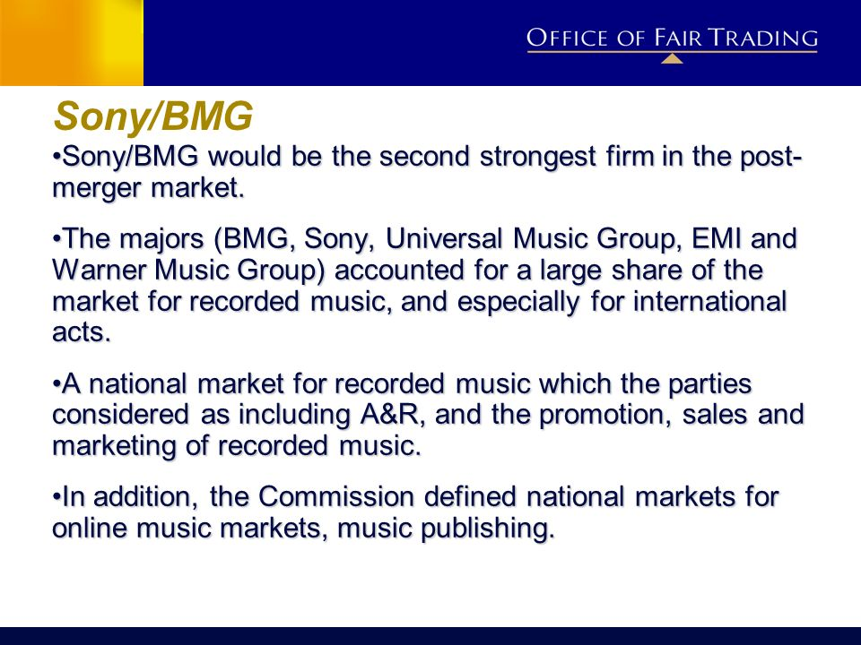 Sony/BMGSony/BMG would be the second strongest firm in the post- merger market.