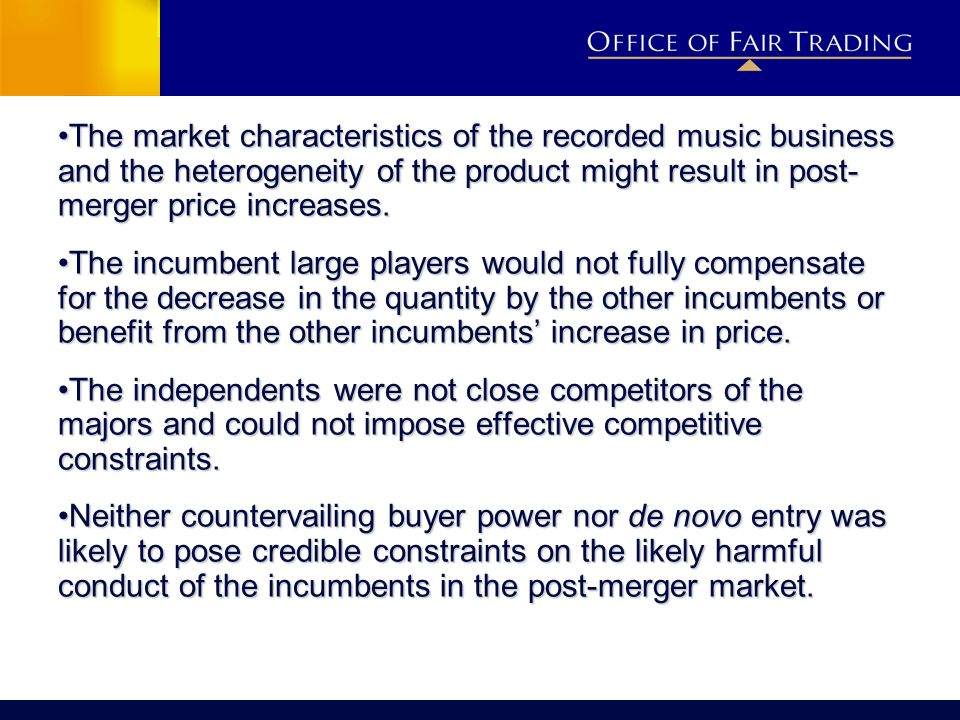 The market characteristics of the recorded music business and the heterogeneity of the product might result in post- merger price increases.