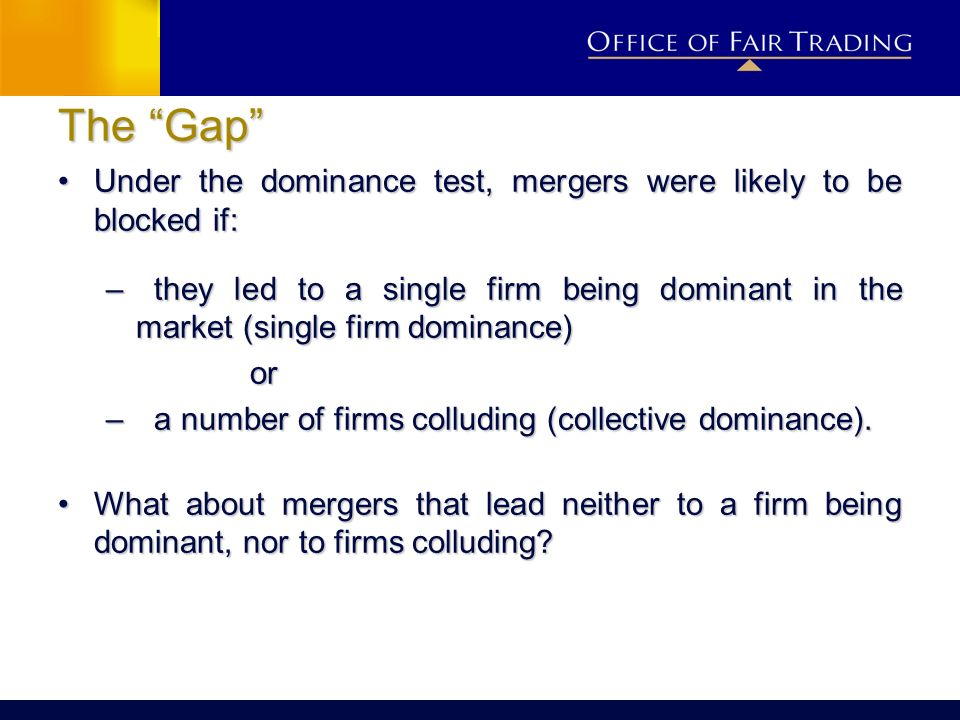 The Gap Under the dominance test, mergers were likely to be blocked if: