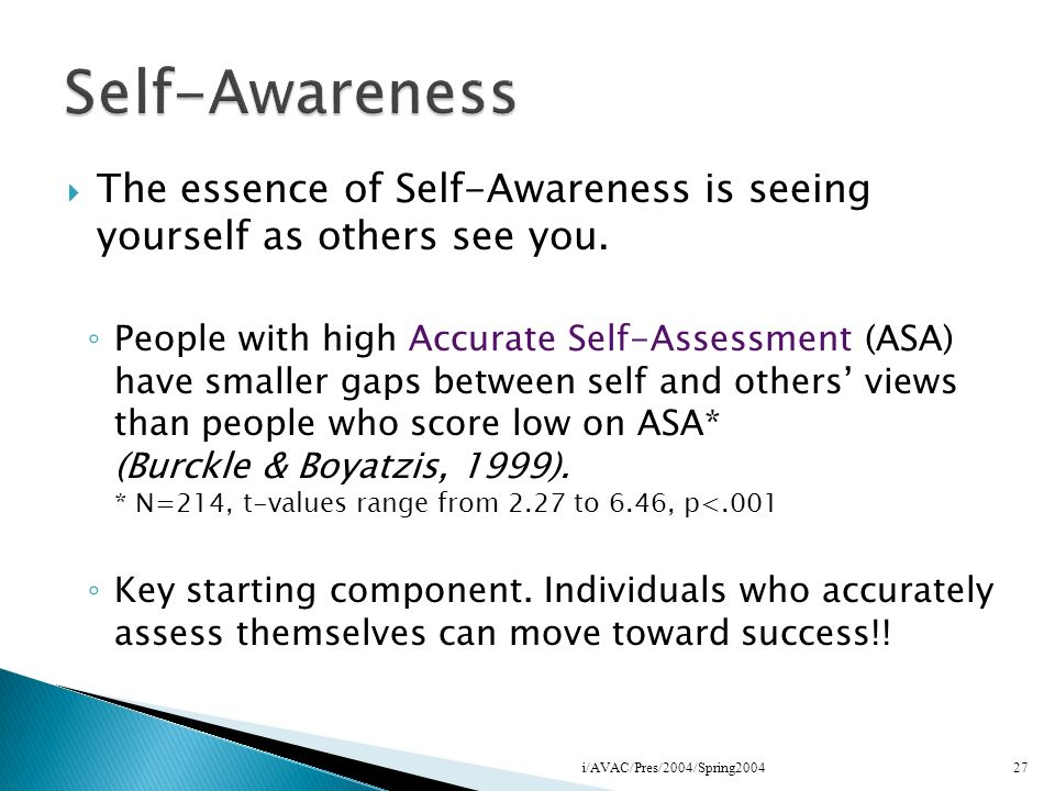 Self-Awareness The essence of Self-Awareness is seeing yourself as others see you.