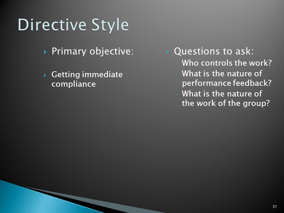 Directive Style Primary objective: Questions to ask: