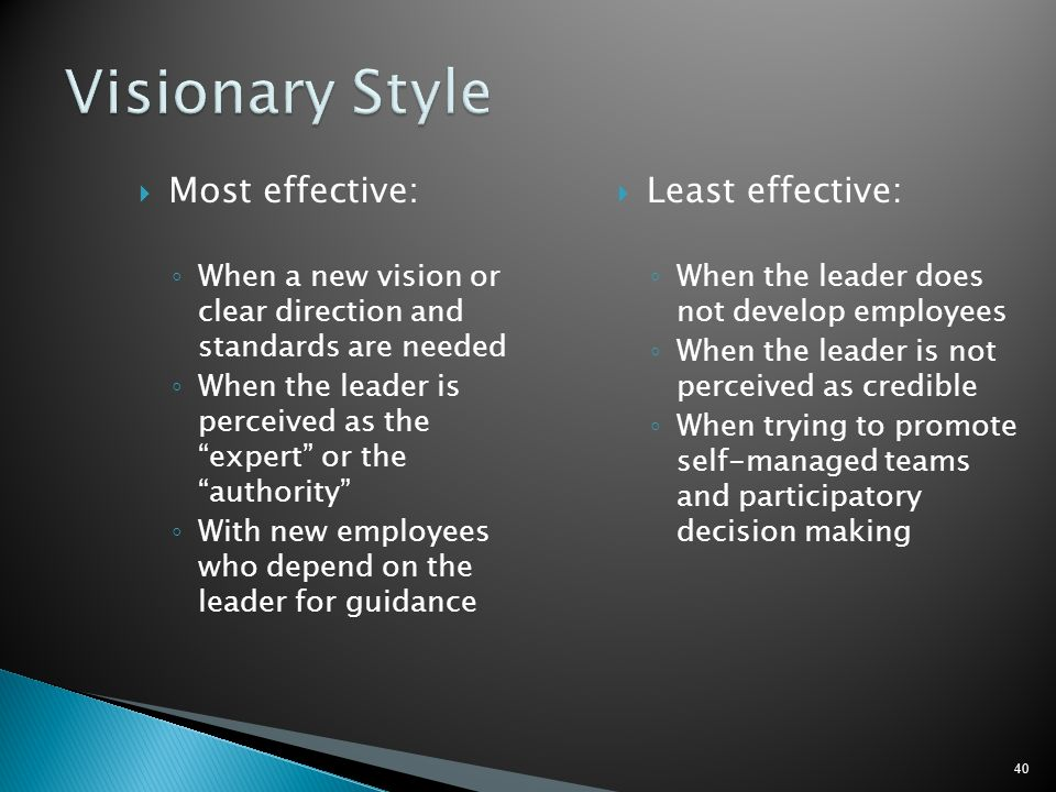 Visionary Style Most effective: Least effective: