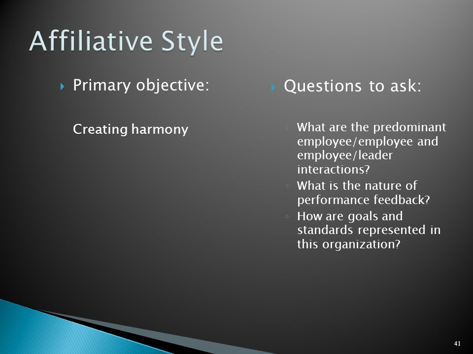Affiliative Style Questions to ask: Primary objective: