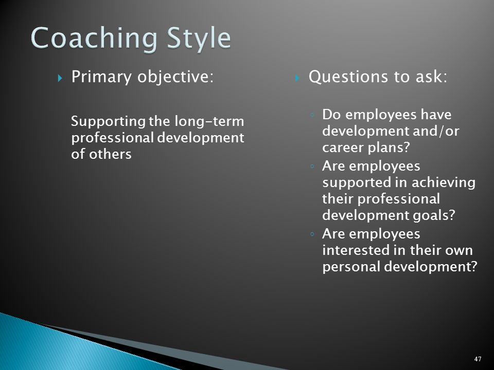 Coaching Style Primary objective: Questions to ask: