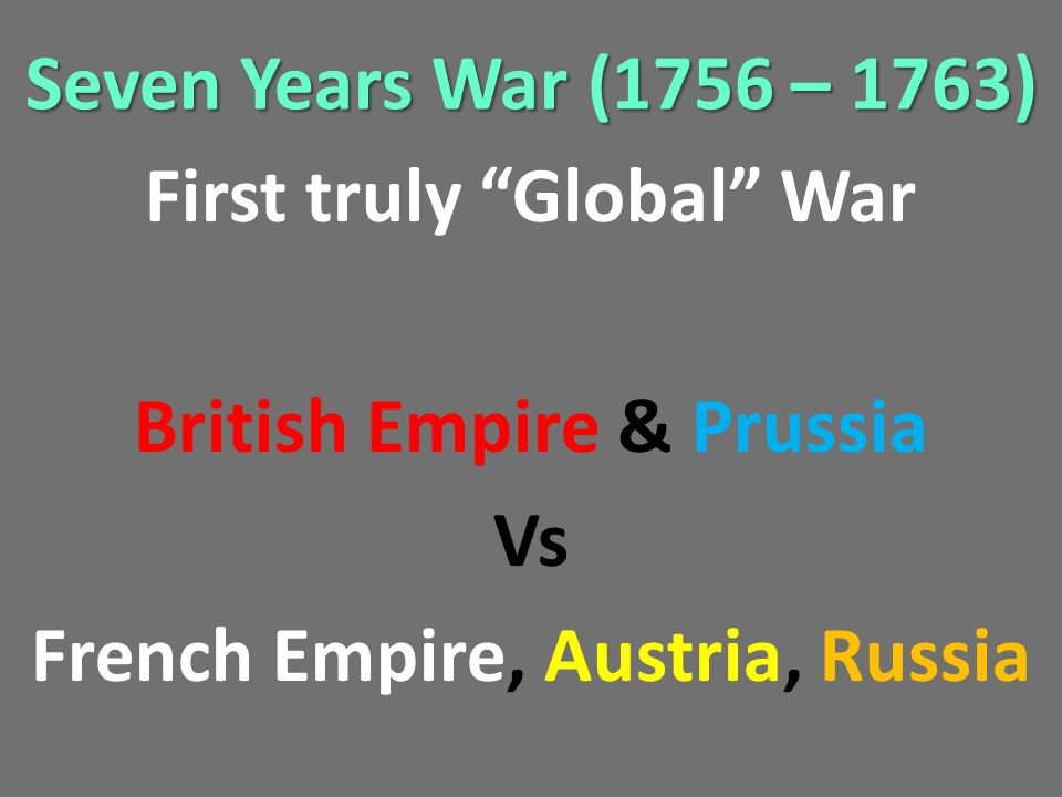 First truly Global War British Empire & Prussia Vs