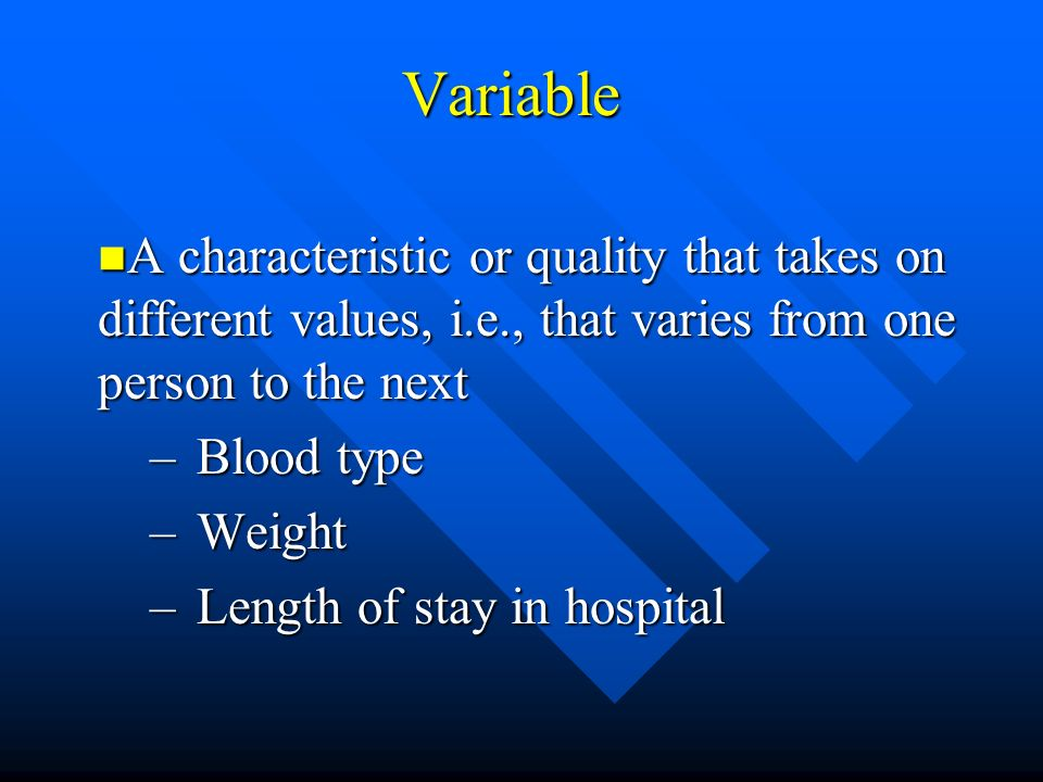 Variable A characteristic or quality that takes on different values, i.e., that varies from one person to the next.