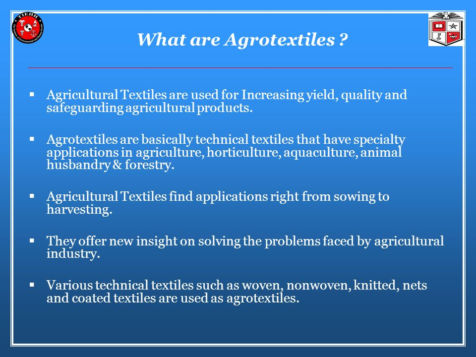 What are Agrotextiles Agricultural Textiles are used for Increasing yield, quality and safeguarding agricultural products.