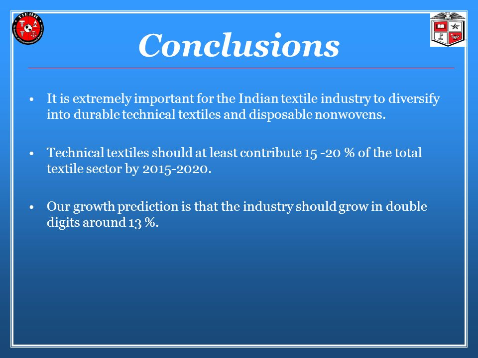 Conclusions It is extremely important for the Indian textile industry to diversify into durable technical textiles and disposable nonwovens.
