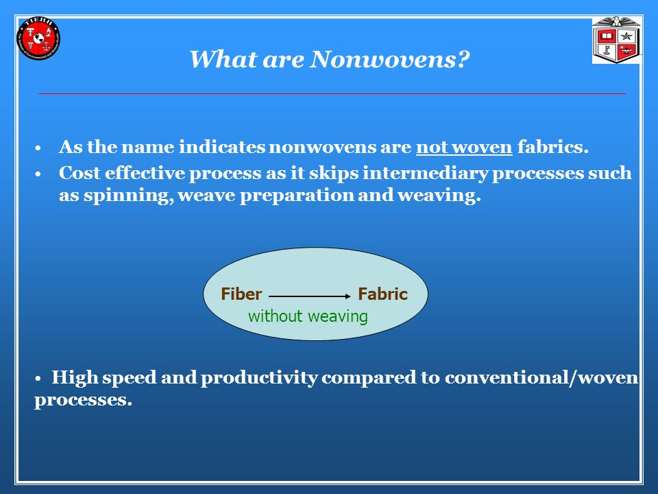 What are Nonwovens As the name indicates nonwovens are not woven fabrics.