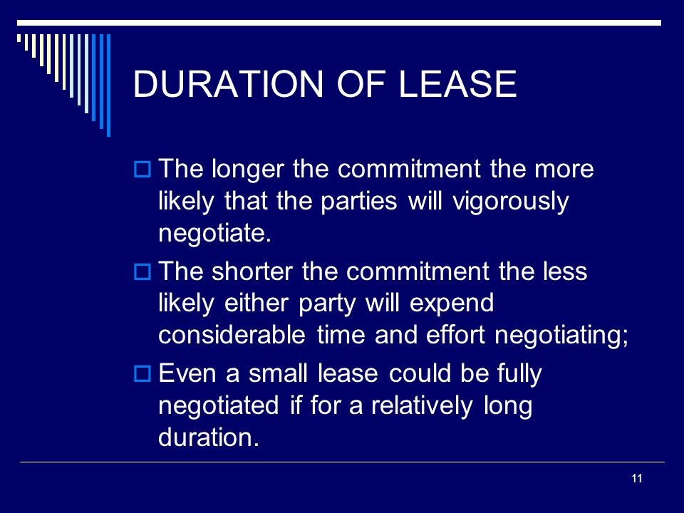 DURATION OF LEASEThe longer the commitment the more likely that the parties will vigorously negotiate.
