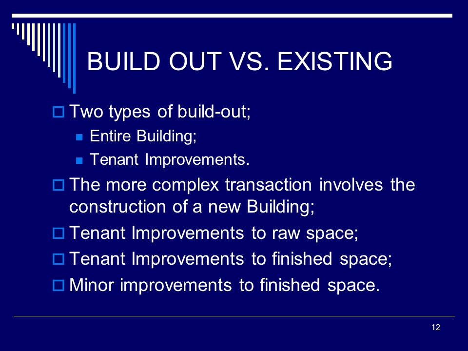 BUILD OUT VS. EXISTING Two types of build-out;