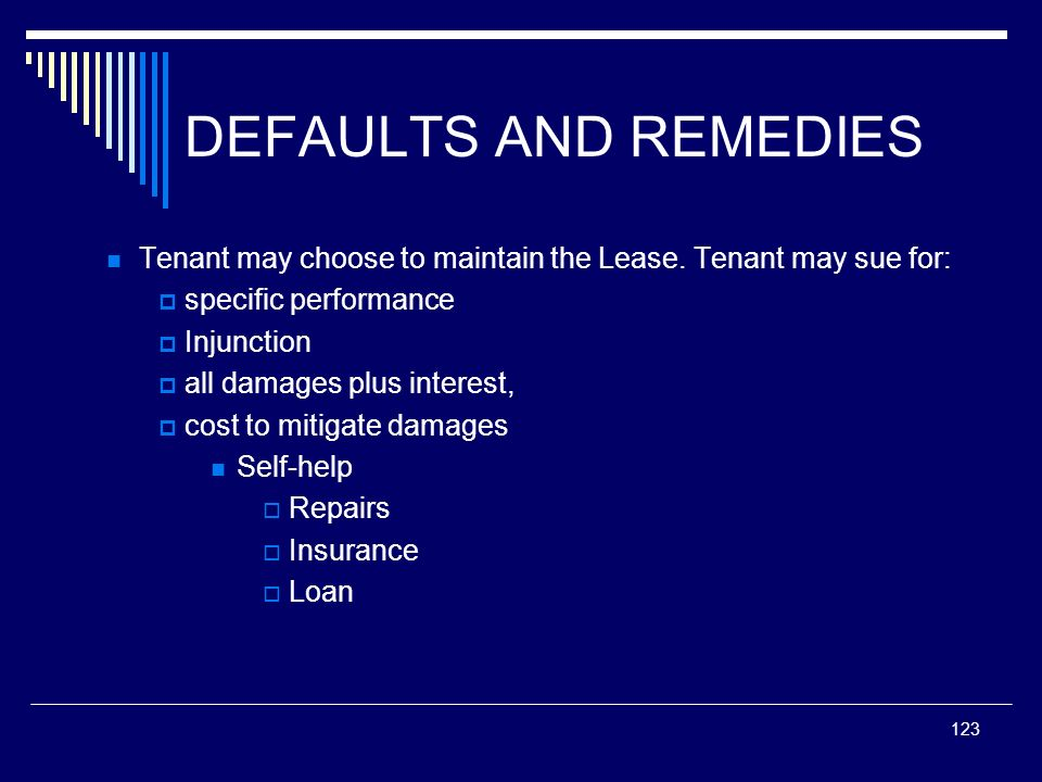 DEFAULTS AND REMEDIES Tenant may choose to maintain the Lease. Tenant may sue for: specific performance.