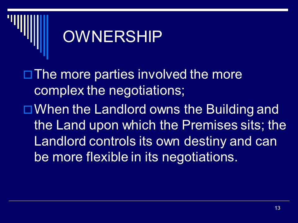 OWNERSHIP The more parties involved the more complex the negotiations;